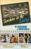 Sunshine in the Dark : Florida in the Movies, Ingalls, Robert P. and Fernandez, Susan J., 0813029902