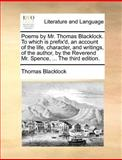 Poems by Mr Thomas Blacklock to Which Is Prefix'D, an Account of the Life, Character, and Writings, of the Author, by the Reverend Mr Spence, T, Thomas Blacklock, 1140869906