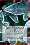 The Miracle Is You, Denise Gadreau, 1453879900