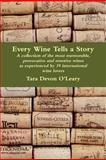 Every Wine Tells a Story - a Collection of the Most Memorable, Provocative and Emotive Wines As Experienced by 39 International Wine Lovers, Tara Devon O'Leary, 1470919907