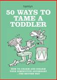 50 Ways to Tame a Toddler, Hamlyn Hamlyn, 0600619907