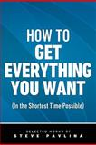 How to Get Everything You Want, Steve Pavlina and Steven Pavlina, 0983229902