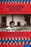 Developing Destinies : A Mayan Midwife and Town, Rogoff, Barbara and Pérez González, Chona, 0195319907