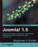 Joomla! 1. 5 : Build and maintain impressive user-friendly web sites the fast and easy way with Joomla! 1. 5: Beginner's Guide, Tiggeler, Eric, 1847199909