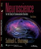 Neuroscience for the Study of Communicative Disorders, Bhatnagar, Subhash C. and Bhatnagar, Subhash Chandra, 0781789907