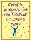 Creative Interventions for Troubled Children and Youth, Lowenstein, Liana, 0968519903