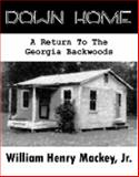 Down Home : A Return to the Georgia Backwoods, Mackey, William Henry, Jr., 0976509903