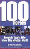 100 Heroes : People in Sports Who Make This a Better World, Lapchick, Richard E., 0977739902