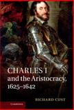 Charles I and the Aristocracy, 1625-1642, Cust, Richard, 1107009901