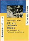 9/11 As a Collective Trauma : And Other Essays on Psychoanalysis and Society, Wirth, Hans-Juergen, 1138009903