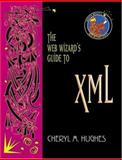 The Web Wizard's Guide to XML, Smith, James and Hughes, Cheryl M., 0201769905