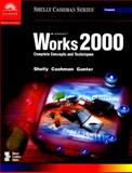 Microsoft Works 2000 : Complete Concepts and Techniques, Shelly, Gary B. and Cashman, Thomas J., 0789559900