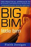BIG BIM little Bim : The Practical Approach to Building Information Modeling Integrated Practice done the right Way!, Jernigan, Finith, 2nd, 0979569907