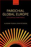 Parochial Global Europe : 21st Century Trade Politics, Young, Alasdair R. and Peterson, John, 0199579903