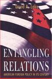 Entangling Relations : American Foreign Policy in Its Century, Lake, David A., 069105990X