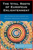 The Vital Roots of European Enlightenment : Ibn Tufayl's Influence on Modern Western Thought, Attar, Samar, 0739119907