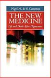 The New Medicine : Life and Death after Hippocrates, Cameron, Nigel, 0971159904