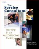 The Service Consultant : Working in an Automotive Facility, Garner, Ronald A. and Garner, C. William, 140187990X