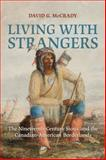 Living with Strangers : The Nineteenth-Century Sioux and the Canadian-American Borderlands, McCrady, David Grant, 1442609907