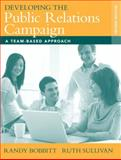 Developing the Public Relations Campaign : A Team-Based Approach, Bobbitt, Randy and Sullivan, Ruth, 0205569900