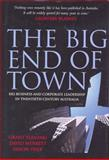 The Big End of Town : Big Business and Corporate Leadership in Twentieth-Century Australia, Fleming, Grant and Merrett, David, 0521689902