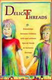 Delicate Threads : Friendships Between Children with and Without Special Needs in Inclusive Settings, Staub, Debbie, 0933149905