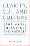 Clarity, Cut, and Culture, Susan Falls, 1479879908