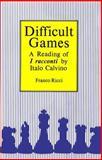 "Difficult Games : A Reading of ""I Racconti"" by Italo Calvino, Ricci, Franco, 0889209901"
