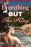 Everything but the Ring, T. S. Jones, 0978789903
