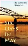 Six Days in May, Robertson Browne, 1481299905