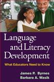 Language and Literacy Development : What Educators Need to Know, Byrnes, James P. and Wasik, Barbara A., 1593859902