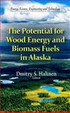 The Potential for Wood Energy and Biomass Fuels in Alaska, Halinen, Dmitry S., 1614709904