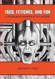 Fads, Fetishes, and Fun : A Sociological Analysis of Pop Culture, , 1934269905