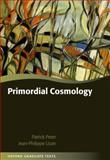 Primordial Cosmology, Peter, Patrick and Uzan, Jean-Philippe, 019920991X