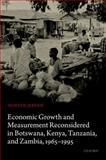 Economic Growth and Measurement Reconsidered in Botswana, Kenya, Tanzania, and Zambia, 1965-1995, Jerven, Morten, 0199689911