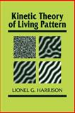 Kinetic Theory of Living Pattern, Harrison, Lionel G., 0521019915