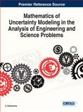 Mathematics of Uncertainty Modeling in the Analysis of Engineering and Science Problems, Chakraverty, 1466649917