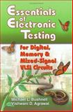 Essentials of Electronic Testing for Digital, Memory and Mixed-Signal VLSI Circuits, Bushnell, Michael L. and Agrawal, Vishwani D., 0792379918