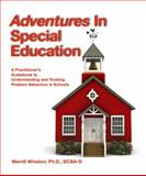 Adeventures in Special Education : A Practitioner's Guidebook to Understanding and Treating Problem Behaivors in Schools, Winston, Merrill, 0985119918