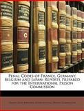 Penal Codes of France, Germany, Belgium and Japan, Samuel June Barrows, 1147929912