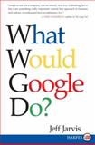 What Would Google Do?, Jeff Jarvis, 0061719919