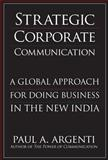 Strategic Corporate Communications : A Global Approach for Doing Business in the New India, Argenti, Paul A., 0071549919