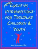 More Creative Interventions for Troubled Children and Youth, Lowenstein, Liana, 0968519911