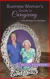 Business Woman's Guide to Caregiving, Becci Bookner, 1490839917
