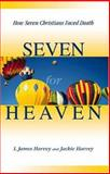 Seven for Heaven : How Seven Christians Faced Death, Harvey, James and Harvey, Jackie, 0788019910
