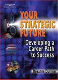 Your Strategic Future : Developing a Career Path to Success, DuVivier, Roxanne L., 1401889913