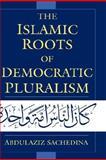 The Islamic Roots of Democratic Pluralism, Sachedina, Abdulaziz, 0195139917