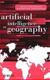 Artificial Intelligence in Geography, Openshaw, Stan and Openshaw, Christine, 0471969915