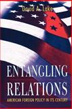Entangling Relations - American Foreign Policy in Its Century, Lake, David A., 0691059918