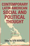 Contemporary Latin American Social and Political Thought : An Anthology, Márquez Iván Editor, 0742539911